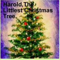 Harold,The Littlest Christmas Tree.