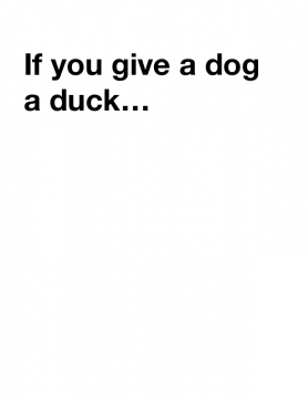 If you give a dog a duck…