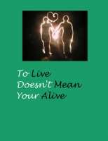 To live doessnt mean your Alive