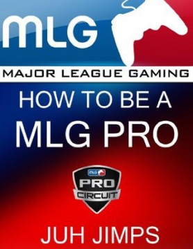 How To Be A MLG Pro