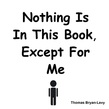Nothing Is In This Book Except For Me