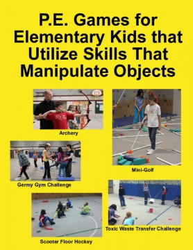 P.E. Games for Elementary Kids that Utilize Skills That Manipulate Objects