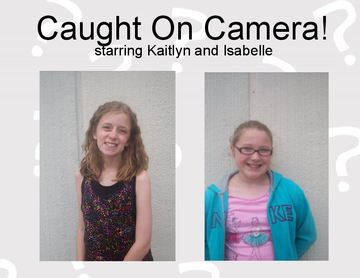 Caught On Camera! Starring Kaitlyn and Isabelle