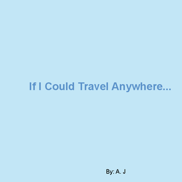If I Could Travel Anywhere...