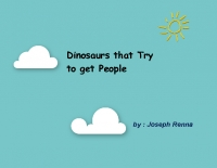 Dinosaurs that try to get People