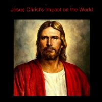Jesus Christs Impact on the World