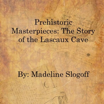 Prehistoric Masterpieces: The Story of the Lascaux Cave