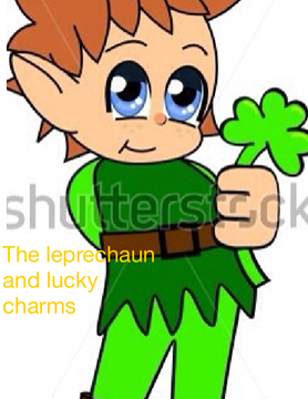 The Leprechaun and lucky charms.