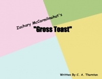 "Zachary McCarmilmohut's ""GROSS TOAST"""