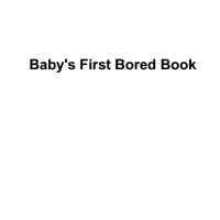 Baby's First Bored Book