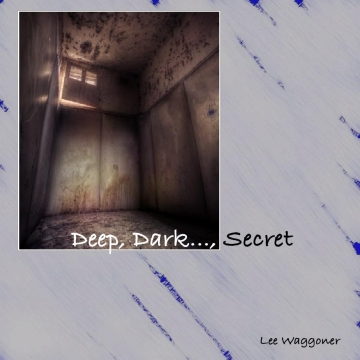 Deep, Dark..., Secret