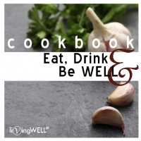 LivingWELL Eat, Drink, and Be WELL Cookbook