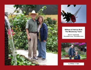 William & Patricia Burk; The Missionary Years; Part 8 - Guatemala; November 2014 - November 2015