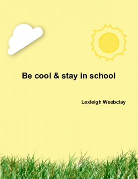 Be cool and stay in school