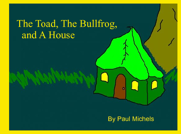 The Toad, The Bullfrog, and a House