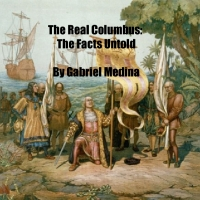 The Real Columbus: The Facts Untold