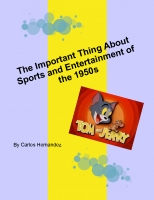 The Important Thing About Sports and Entertainment of the 1950s,