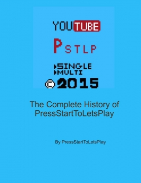 The Complete History of PressStartToLetsPlay