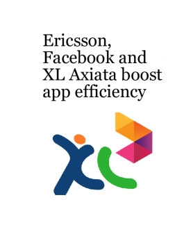 Ericsson, Facebook and XL Axiata boost app efficiency