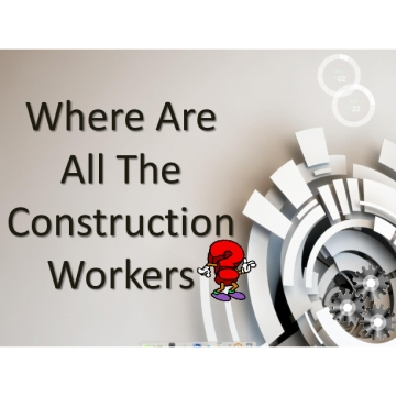 Where Are All The Construction Workers?