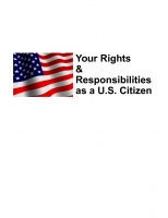 Your Rights & Responsibilities as a U.S. Citizen