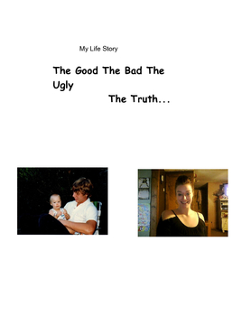 My life the good ,bad, and the ugly The Truth