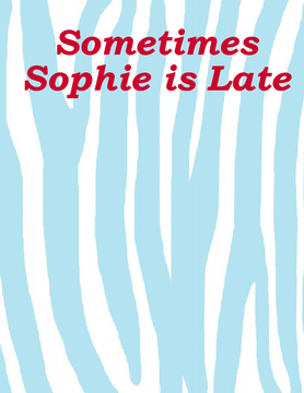 Sometimes Sophie is Late