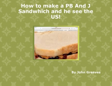 How to make a PB And J Sandwhitch and see the US