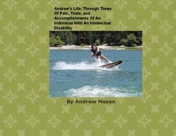 Andrew's Life: Through Times Of Pain, Trials, and Accomplishments Of An Individual With An Intellectual Disability