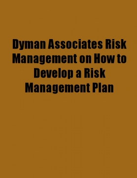 Dyman Associates Risk Management on How to Develop a Risk Management Plan