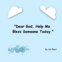 """Dear God, Help Me Bless Someone Today."""