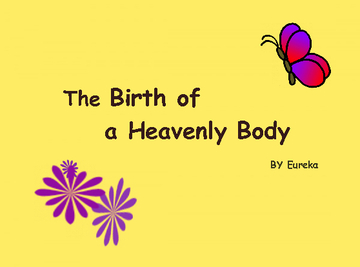 The Birth of a Heavenly Body