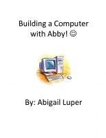 Building a Computer with Abby! :)
