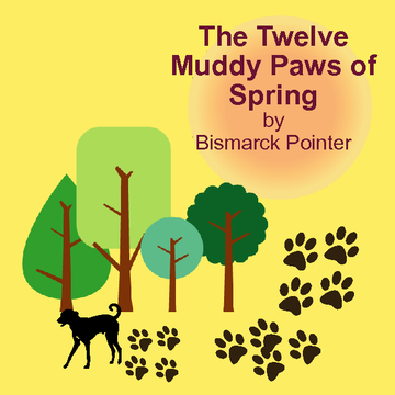 The Twelve Muddy Paws of Spring