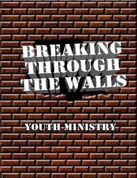 Breaking Through the Walls Youth Ministry