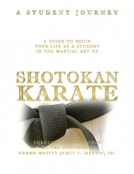 A Guide To Begin Your Life As A Student In THe Martial Arts Of SHOTOKAN KARATE
