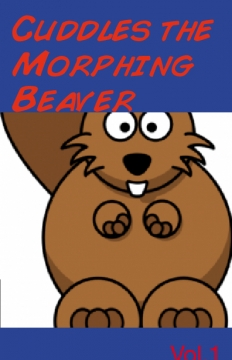 Cuddles the morphing beaver vol.1