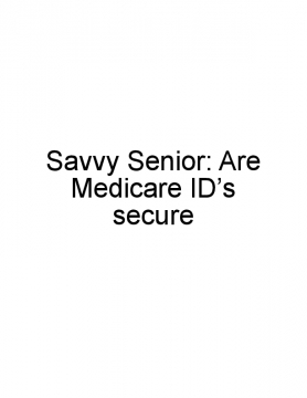 Savvy Senior: Are Medicare ID's secure?