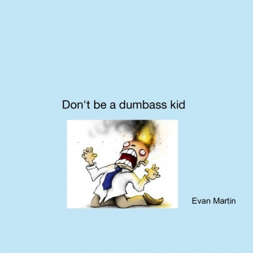 Don't be a dumbass kid