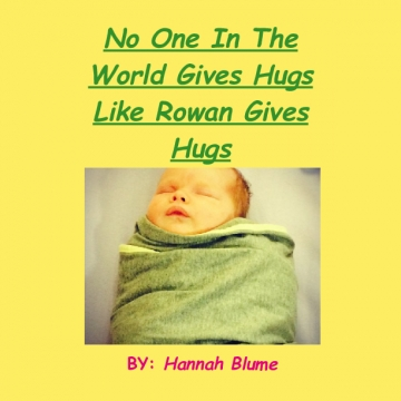 No One In The Whole World Gives Hugs Like Rowan Day Hatchet Gives Hugs