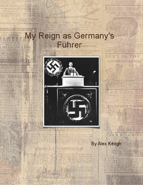 My Reign As Germany's Fuhrer