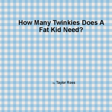 How Many Twinkies Does A Fat Kid Need?