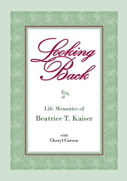 Looking Back: Life Memories of Beatrice T. Kaiser
