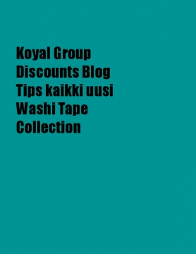 Koyal Group Discounts Blog Tips kaikki uusi Washi Tape Collection