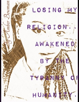 Losing My Religion: Awakened to the Tyranny of Humanity