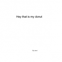 Hay thats my donut