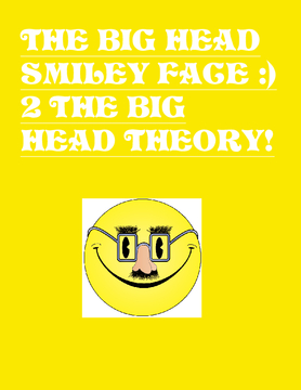 Big Head Smiley Face 2 BIg head Theory