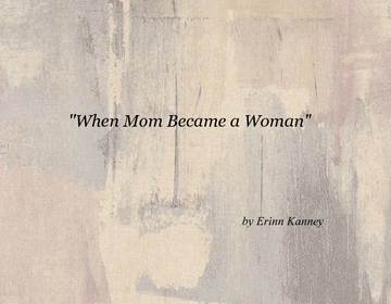 """When Mom Became a Woman"""