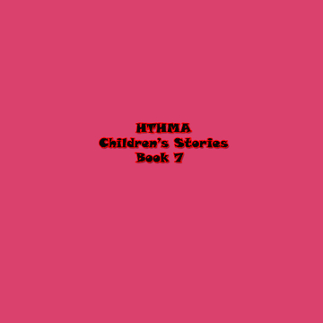 HTHMA Children's Stories Book 7