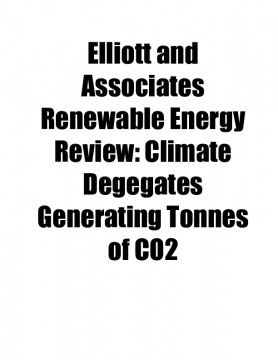 Elliott and Associates Renewable Energy Review: Climate Degegates Generating Tonnes of CO2